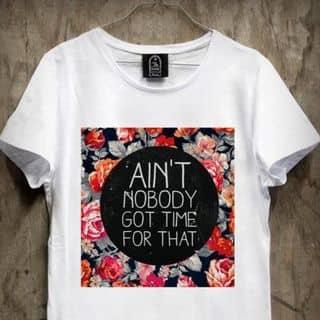 Áo phông AIN'T NOBODY GOT TIME FOR THAT của exol210798 tại Hà Nội - 2897395